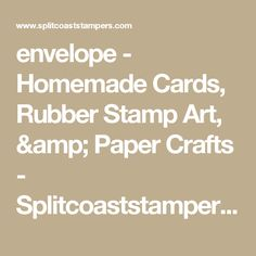 envelope - Homemade Cards, Rubber Stamp Art, & Paper Crafts - Splitcoaststampers.com
