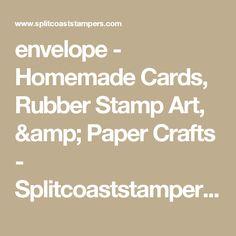 envelope - Homemade Cards, Rubber Stamp Art, & Paper Crafts - Splitcoaststampers.com