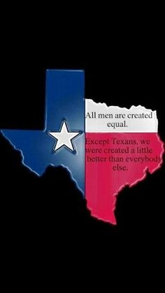 Stereotypical Texan.  Texan Proud!