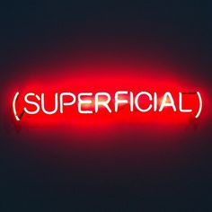 You were superficial ..