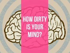 """How Dirty Is Your Mind Really? 90% Dirty! You have a very creative mind that can connect almost everything into something dirty. You love to find the more """"exotic"""" aspects of everyday objects and experiences, and give them your signature flare. Some people might find it a bit much for their taste, but most people will love you for your confidence and humor."""