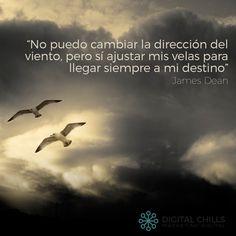 """""""No puedo cambiar la dirección del viento, pero sí ajustar mis velas para llegar siempre a mi destino"""" James Dean"""