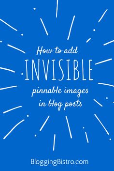 How to Add 'Invisible' Pinnable Images in Blog Posts | Blogging Bistro