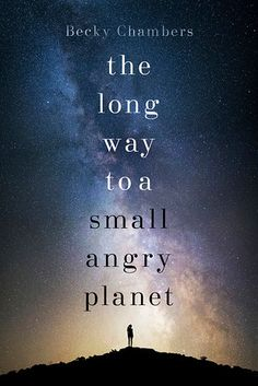 The Long Way to a Small, Angry Planet by Becky Chambers | 20 Incredible Books From The Past Year That You Need To Read Right Now
