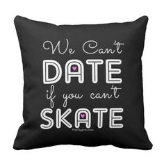 Golly Girls: We Can't Date If You Can't Skate Throw Pillow