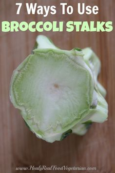 7 Ways to Use Broccoli Stalks - Healy Eats Real #broccoli #vegetables