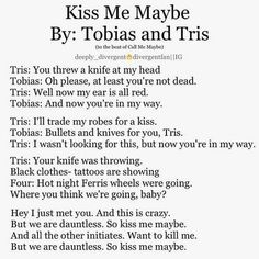 LOL!!! I think I like this version better than the orginal version!   We are Dauntless! So kiss me maybe :)