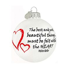The best and most beautiful things must be felt with the heart.