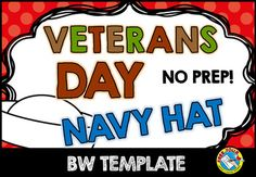 VETERANS DAY HAT CRAFTIVITY  Kids will feel love making and wearing this hat on Veterans Day! This resource contains a cute navy hat template. Simply print and go!