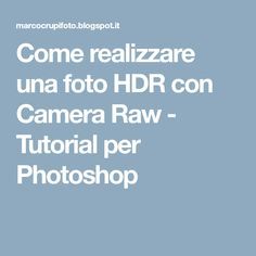 Come realizzare una foto HDR con Camera Raw - Tutorial per Photoshop