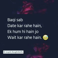 Bilkul lgta h peda hue hi h single rehne k liye. Desi Quotes, Bff Quotes, Girly Quotes, Friendship Quotes, True Quotes, Qoutes, Funny Quotes, Swag Quotes, Stupid Quotes