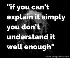 """if you can't explain it simply you don't understand it well enough."""" – Albert Einstein -Inspirational qutoes -Albert Einstein quotes"""