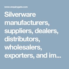 Silverware manufacturers, suppliers, dealers, distributors, wholesalers, exporters, and importers in Delhi, India - at Enquiry Gate – To Get Business Enquiry