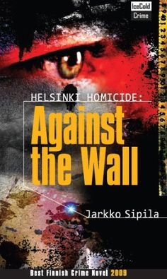 Helsinki Homicide: Against the Wall by Jarkko Sipila, http://www.amazon.com/dp/B002OHD1YO/ref=cm_sw_r_pi_dp_Pwuuvb0X4T4MQ