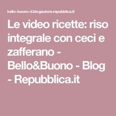 Le video ricette: riso integrale con ceci e zafferano - Bello&Buono - Blog - Repubblica.it