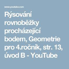 Rýsování rovnoběžky procházející bodem, Geometrie pro 4.ročník, str. 13, úvod B - YouTube Youtube, Literatura, Geometry, Youtubers, Youtube Movies