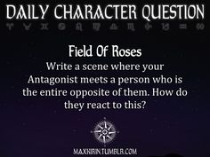 ★ DAILY CHARACTER QUESTION ★  Field Of Roses Write a scene where your Antagonist meets a person who is the entire opposite of them. How do they react to this?  Want to publish a story inspired by this prompt?Click hereto read the guidelines~ ♥︎ And, if you're looking for more writerly content, make sure to follow me:maxkirin.tumblr.com!