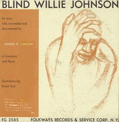 "Smithsonian Folkways - His Story Told, Annotated and Documented - Blind Willie Johnson    Singing and begging are about the only two ways a blind man can make a living in farm country."" Several years after Blind Willie Johnson's death in 1949, Samuel B. Charters tries to get to know the now-distinguished African-American blues and spiritual vocalist/guitarist through those closest to him, including Johnson's wife Angeline. The album combines old recordings, interviews and commentary."