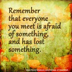 Everyone is afraid of something or has lost something.