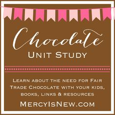 FREE Chocolate Unit Study -- learn about the need for fair trade chocolate, books, links, resources. A FUN and DELICIOUS unit study!!