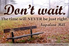 Don't wait -- just go for it!