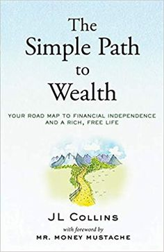 Read Book The Simple Path to Wealth: Your road map to financial independence and a rich, free life Author JL Collins and Mr. Robert Kiyosaki, Free Pdf Books, Free Ebooks, Got Books, Books To Read, Money Mustache, The Journey, Finance Books, Early Retirement