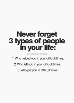 Difficult times: they helped you, they left you, and who put you in difficult times.