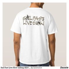 eff4e37f85 Sail Fast Live Slow sailing shirt back. Funny boat shirt designed with the  sailor in