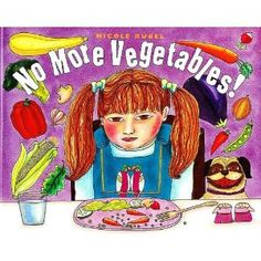 No More Vegetables!:Nicole Rubel