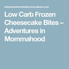Low Carb Frozen Cheesecake Bites – Adventures in Mommahood