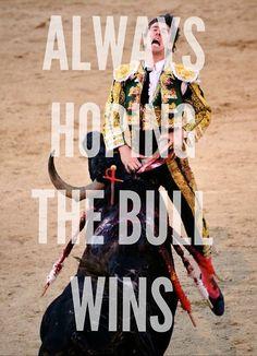 « J'espère toujours que le taureau va gagner. »