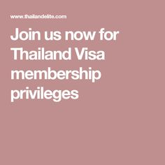 Join us now for Thailand Visa membership privileges