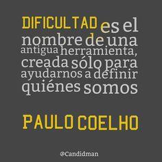 #Dificultad es el nombre de una antigua herramienta, creada sólo para ayudarnos a definir quiénes somos. #PauloCoelho #Citas #Frases @candidman