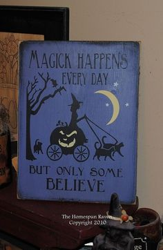 What a fun addition to our evergrowing line of signs! Magick happens everyday!! This sign measures 9.5 inches tall and 12 inches long. I have basecoated this sample in black with an purple overlay... The design has then been sanded to allow the black to show through, making it perfectly primitive! It has then been stained. It looks as though it has been around for years. We make no attempt to cover natural wood markings, knots etc... we feel this adds to the character of the sign. Al...