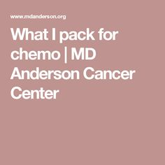 What I pack for chemo | MD Anderson Cancer Center