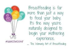 #Breastfeeding is far more than just a way to feed your baby. It's the way you're naturally designed to begin your mothering experience. - The Womanly Art of Breastfeeding