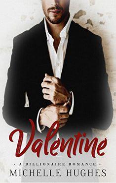 Valentine: A Billionaire Romance by Michelle Hughes