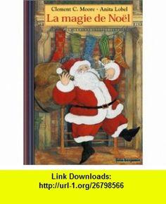 La Magie de No�l (9782070548866) Clement C. Moore, Anita Lobel , ISBN-10: 2070548864  , ISBN-13: 978-2070548866 ,  , tutorials , pdf , ebook , torrent , downloads , rapidshare , filesonic , hotfile , megaupload , fileserve