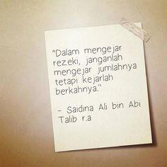 """""""Dalam mengejar rezeki janganlah mengejar jumlahnya tetapi kejarlah berkahnya."""" - Saidina Ali bin Abi Talib r.a"""