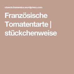 Französische Tomatentarte | stückchenweise