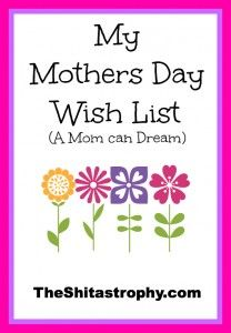My Mother's Day Wish List...#Funny #Humor #Shitastrophy