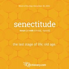 Get the Word of the Day - senectitude | Dictionary.com