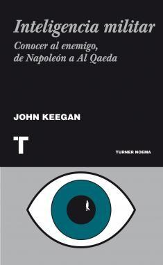 Inteligencia militar : conocer al enemigo, de Napoleón a Al Qaeda / John Keegan ; traducción de José Adrián Vitier