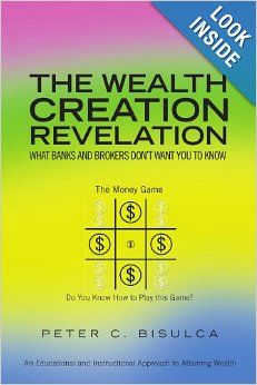 The Wealth Creation Revelation: What Banks and Brokers Don't Want You To Know: Peter C Bisulca: 9781441580542: Amazon.com: Books