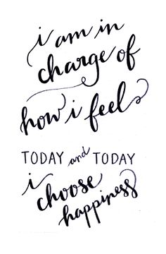 { #quote :: i am in charge of how i feel today + today i choose happiness }