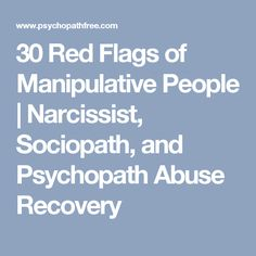 30 Red Flags of Manipulative People | Narcissist, Sociopath, and Psychopath Abuse Recovery