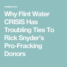 Why Flint Water CRISIS Has Troubling Ties To Rick Snyder's Pro-Fracking Donors