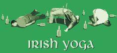 Irish Yoga.  Haha!!