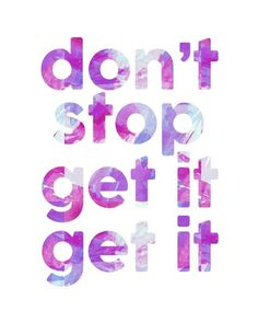 Don't Stop Get It Get It Free Printable