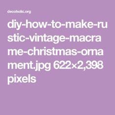 diy-how-to-make-rustic-vintage-macrame-christmas-ornament.jpg 622×2,398 pixels